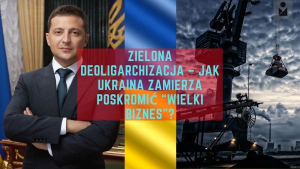 """Zielona deoligarchizacja – jak Ukraina zamierza poskromić """"wielki biznes""""?"""
