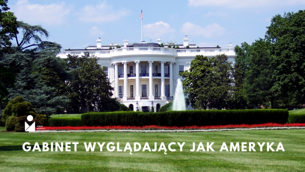 Gabinet wyglądający jak Ameryka