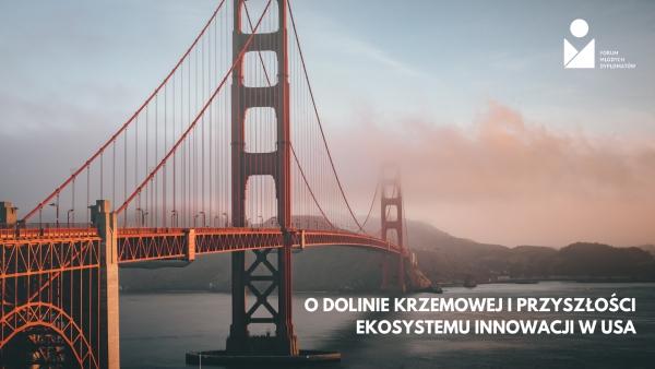 O Dolinie Krzemowej i przyszłości ekosystemu innowacji w USA