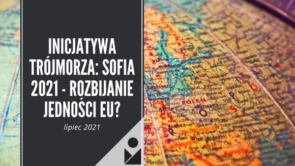 Inicjatywa Trójmorza: Sofia 2021 - rozbijanie jedności EU?