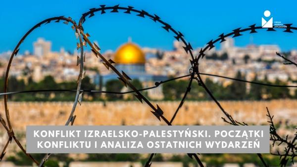Konflikt Izraelsko-Palestyński.Początki konfliktu i analiza ostatnich wydarzeń.