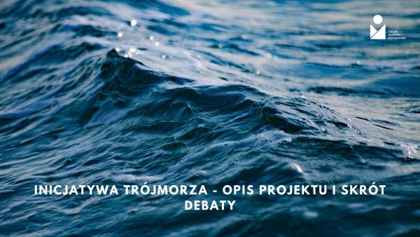 Inicjatywa Trójmorza - opis projektu i skrót debaty